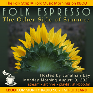 Folk Espresso, The Other End of Summer. Hosted by Jonathan Lay. Monday, August 9. Image of sunflower viewed from the back side.