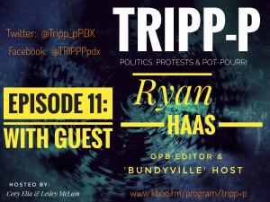 #trippp episode11 Ryan Haas OPB Editor Bundyville podcast host