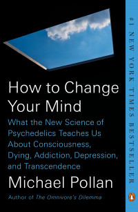 How To Change Your Mind, by Michael Pollan - in stores May 14